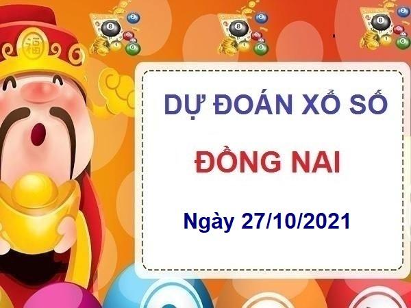 Dự đoán xổ số Đồng Nai ngày 27/10/2021